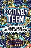 Positively Teen: A Practical Guide to a More Positive, More Confident You - Nicola Morgan