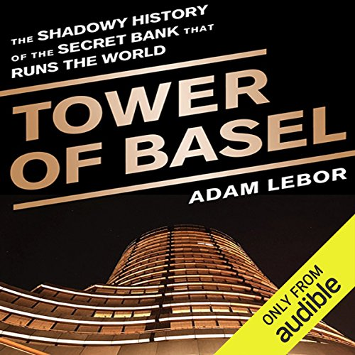 Tower of Basel     The Shadowy History of the Secret Bank that Runs the World              By:                                                                                                                                 Adam LeBor                               Narrated by:                                                                                                                                 John Mawson                      Length: 10 hrs and 11 mins     146 ratings     Overall 4.2