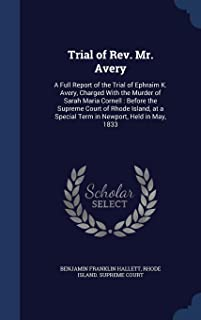 Trial of Rev. Mr. Avery: A Full Report of the Trial of Ephraim K. Avery, Charged With the Murder of Sarah Maria Cornell : ...