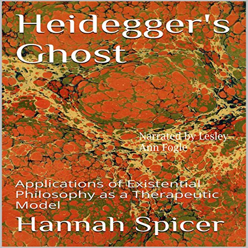 Heidegger's Ghost     Applications of Existential Philosophy as a Therapeutic Model              By:                                                                                                                                 Hannah Spicer                               Narrated by:                                                                                                                                 Lesley Ann Fogle                      Length: 18 mins     4 ratings     Overall 3.8