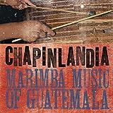 Chapinlandia - Marimba Music of Guatemala...