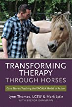Transforming Therapy through Horses: Case Stories Teaching the EAGALA Model in Action