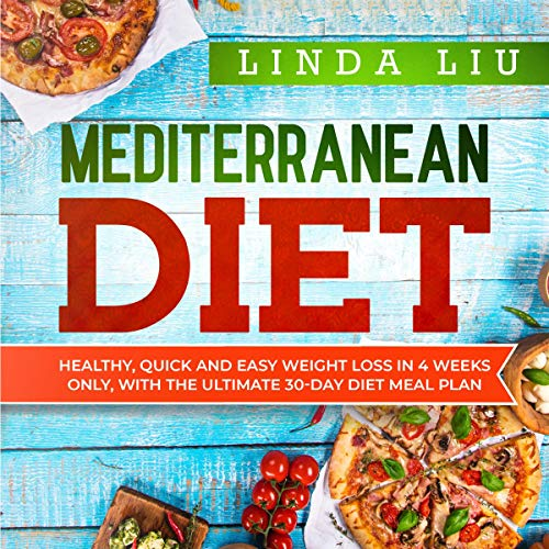 Mediterranean Diet: Healthy, Quick and Easy Weight Loss in 4 Weeks Only, with the Ultimate 30-Day Diet Meal Plan audiobook cover art