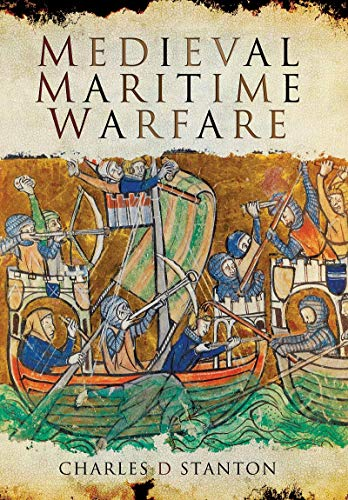 Compare Textbook Prices for Medieval Maritime Warfare  ISBN 9781526782199 by Stanton, Charles D.