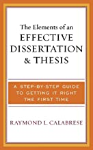 The Elements of an Effective Dissertation and Thesis: A Step-by-Step Guide to Getting it Right the First Time