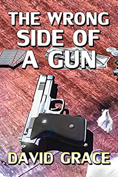 The Wrong Side Of A Gun by [David Grace]