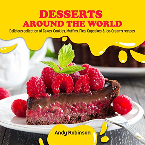 Desserts Around the World: Delicious collection of Cakes, Cookies, Muffins, Pies, Cupcakes & Ice-Creams recipes (English Edition)