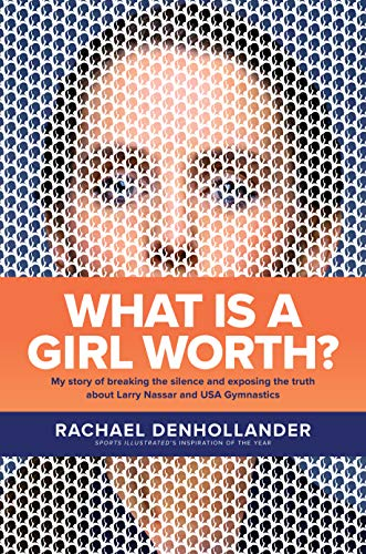 What Is a Girl Worth?: My Story of Breaking the Silence and Exposing the Truth about Larry Nassar and USA Gymnastics (English Edition)