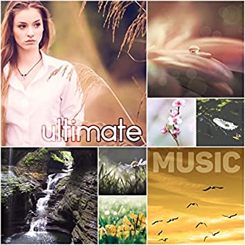 Ultimate Music – Relaxation Music, New Age Music for Mindfulness Meditation