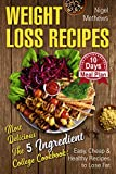 Weight Loss Recipes: Most Delicious The 5-Ingredient College Cookbook: Easy, Cheap, & Healthy Recipes to Lose...