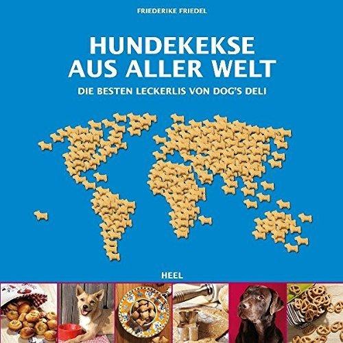 Hundekekse aus aller Welt: Die besten Leckerlis von Dog's Deli von Friederike Friedel (8. August 2011) Broschiert