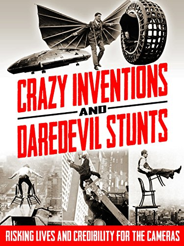 Crazy Inventions & Daredevil Stunts Risking Lives and Credibility for the Cameras