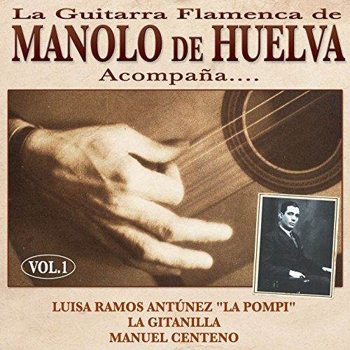 La Guitarra Flamenca de Manolo de Huelva Acompaña ... Luisa Ramos Antúnez 'La Pompi', La Gitanilla, Manuel Centeno Vol. 1
