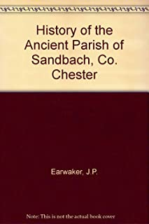 The history of the ancient parish of Sandbach, Co. Chester;: Including the two chapelries of Holmes Chapel and Goostrey, from original records