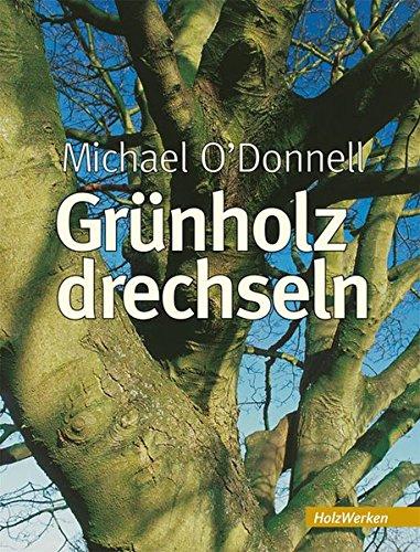 Grünholz drechseln: Anleitungen und Beispiele (HolzWerken)