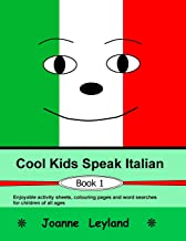 Cool Kids Speak Italian - Book 1: Enjoyable activity sheets, word searches & colouring pages in Italian for children of all ages (Italian Edition)