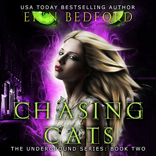 Chasing Cats     The Underground, Volume 2              By:                                                                                                                                 Erin Bedford                               Narrated by:                                                                                                                                 Lisa Zimmerman                      Length: 6 hrs and 11 mins     11 ratings     Overall 4.6