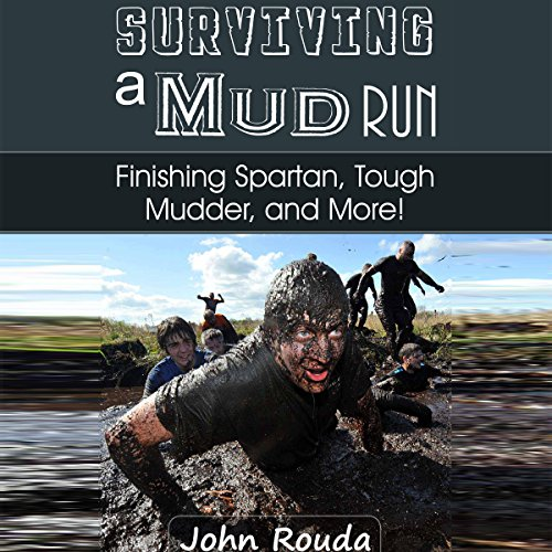 Surviving a Mud Run: Finishing Spartan, Warrior, Mudder and More! audiobook cover art