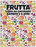 frutta libro da colorare bambini 2-6 anni: bellissimi frutti disegni incredibili 40 disegni di frutta da colorare per alleviare lo stress e rilassarsi ... le età adulti e bambini ragazzi e ragazze