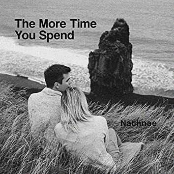 The More Time You Spend