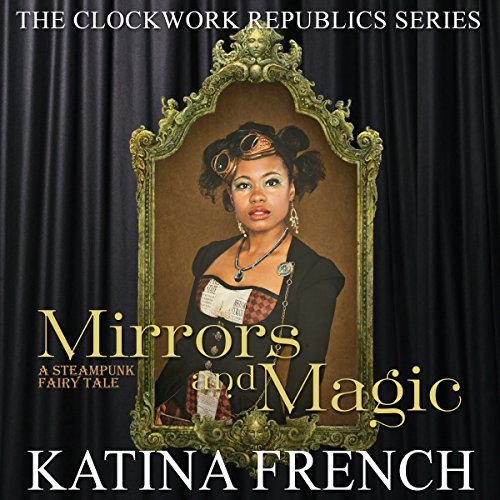 Mirrors and Magic     A Steampunk Fairy Tale, The Clockwork Republic Series              By:                                                                                                                                 Katina French                               Narrated by:                                                                                                                                 Hollie Jackson                      Length: 5 hrs and 23 mins     11 ratings     Overall 4.4