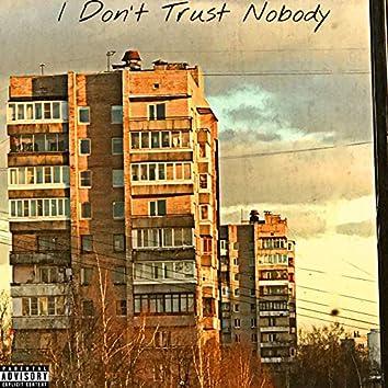 I Don't Trust Nobody