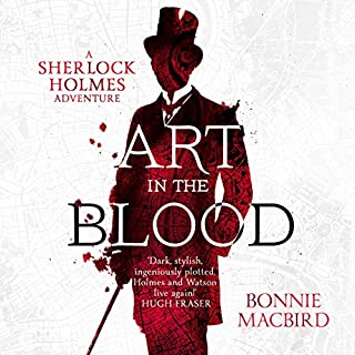 Art in the Blood: A Sherlock Holmes Adventure                   By:                                                                                                                                 Bonnie MacBird                               Narrated by:                                                                                                                                 Thomas Judd                      Length: 6 hrs and 29 mins     72 ratings     Overall 4.1