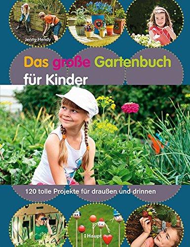 Das große Gartenbuch für Kinder 120 tolle Projekte für draußen und drinnen