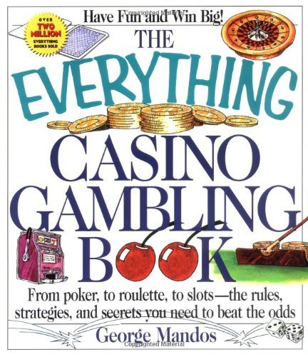 The Everything Casino Gambling Book: From Poker, to Roulette, to Slots--The Rules, Strategies, and Secrets You Need to Beat the Odds (Everything (Hobbies & Games)) by George Mandos (1998-05-02)