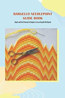 Bargello Needlepoint Guide Book: Simple and Detail Tutorials for Beginners to Learn Bargello Needlepoint