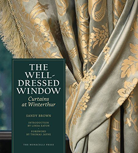The Well-Dressed Window: Curtains at Winterthur (THE MONACELLI P)