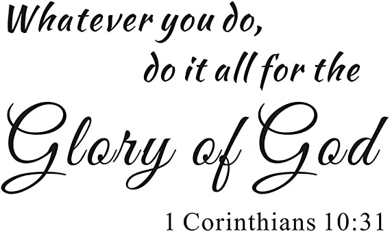 Whatever You Do Do It All For The Glory Of God 1 Corinthians 10 31 Home Inspirational Mural Quote Vinyl Wall Sticker Decals Transfer Christian Bible Scripture Words Lettering Size1 23 X