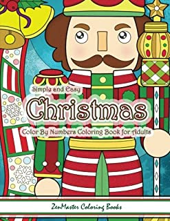 Simple and Easy Christmas Color By Numbers Coloring Book for Adults: A Christmas Holiday Color By Numbers Coloring Book for Relaxation and Stress ... Color By Number Coloring Books) (Volume 16)
