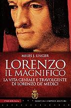 Scaricare Libri Lorenzo il Magnifico. La vita geniale e travolgente di Lorenzo de' Medici PDF