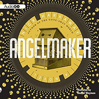 Angelmaker                   By:                                                                                                                                 Nick Harkaway                               Narrated by:                                                                                                                                 Daniel Weyman                      Length: 18 hrs and 10 mins     1,341 ratings     Overall 4.0