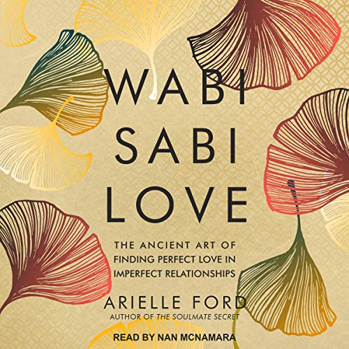 Listen Wabi Sabi Love: The Ancient Art of Finding Perfect Love in Imperfect Relationships audio book