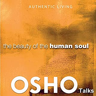 The Beauty of the Human Soul     Provocations into Consciousness              By:                                                                                                                                 OSHO                               Narrated by:                                                                                                                                 OSHO                      Length: 22 hrs and 36 mins     10 ratings     Overall 4.5