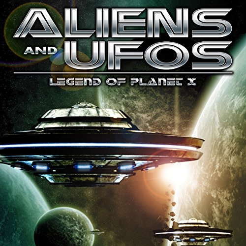 Aliens and UFO's: Legend of Planet X audiobook cover art