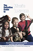 The Definitive Guide to Music Lessons: Everything You Need to Know About Learning a New Instrument
