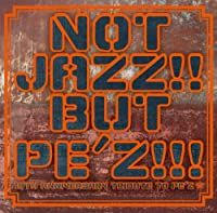 NOT JAZZ!! BUT PE'Z!!!~10TH ANNIVERSARY TRIBUTE TO PE'Z~