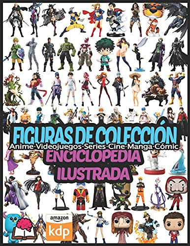 Figuras de Colección: Enciclopedia Ilustrada (Anime, Videojuegos, Series, Cine, Manga, Comic, etc)