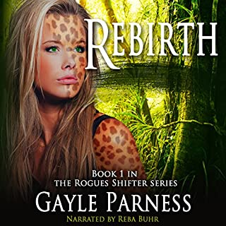 Rebirth     Rogues Shifter Series, Book 1              By:                                                                                                                                 Gayle Parness                               Narrated by:                                                                                                                                 Reba Buhr                      Length: 11 hrs and 54 mins     341 ratings     Overall 3.9