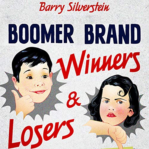 Boomer Brand Winners & Losers: 156 Best & Worst Brands of the 50s and 60s audiobook cover art