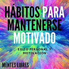 Hábitos Para Mantenerse Motivado [Habits to Stay Motivated]