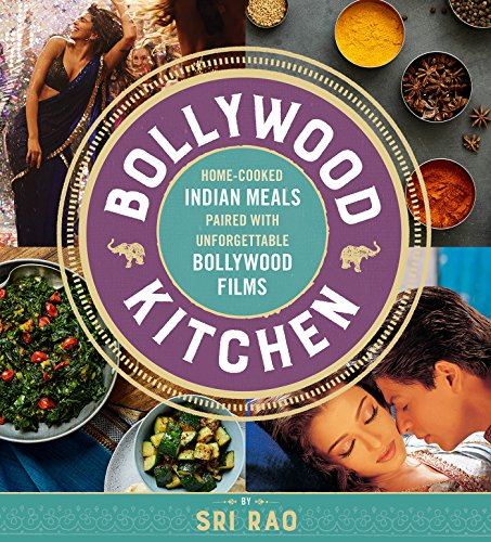 Bollywood Kitchen: Home-Cooked Indian Meals Paired with Unforgettable Bollywood Films