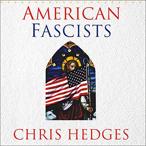 American Fascists Audiobook By Chris Hedges, Eunice Wong cover art