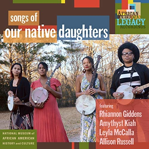 Our Native Daughters feat. Rhiannon Giddens, Amythyst Kiah, Leyla McCalla & Allison Russell