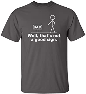 Well That's Not A Good Sign Novelty Sarcastic Graphic Cool Mens Funny T Shirt
