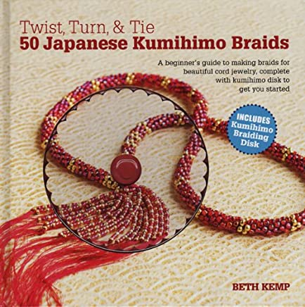 Twist, Turn & Tie: 50 Japanese Kumihimo Braids: A Beginners Guide to Making Braids for Beautiful Cord Jewelry