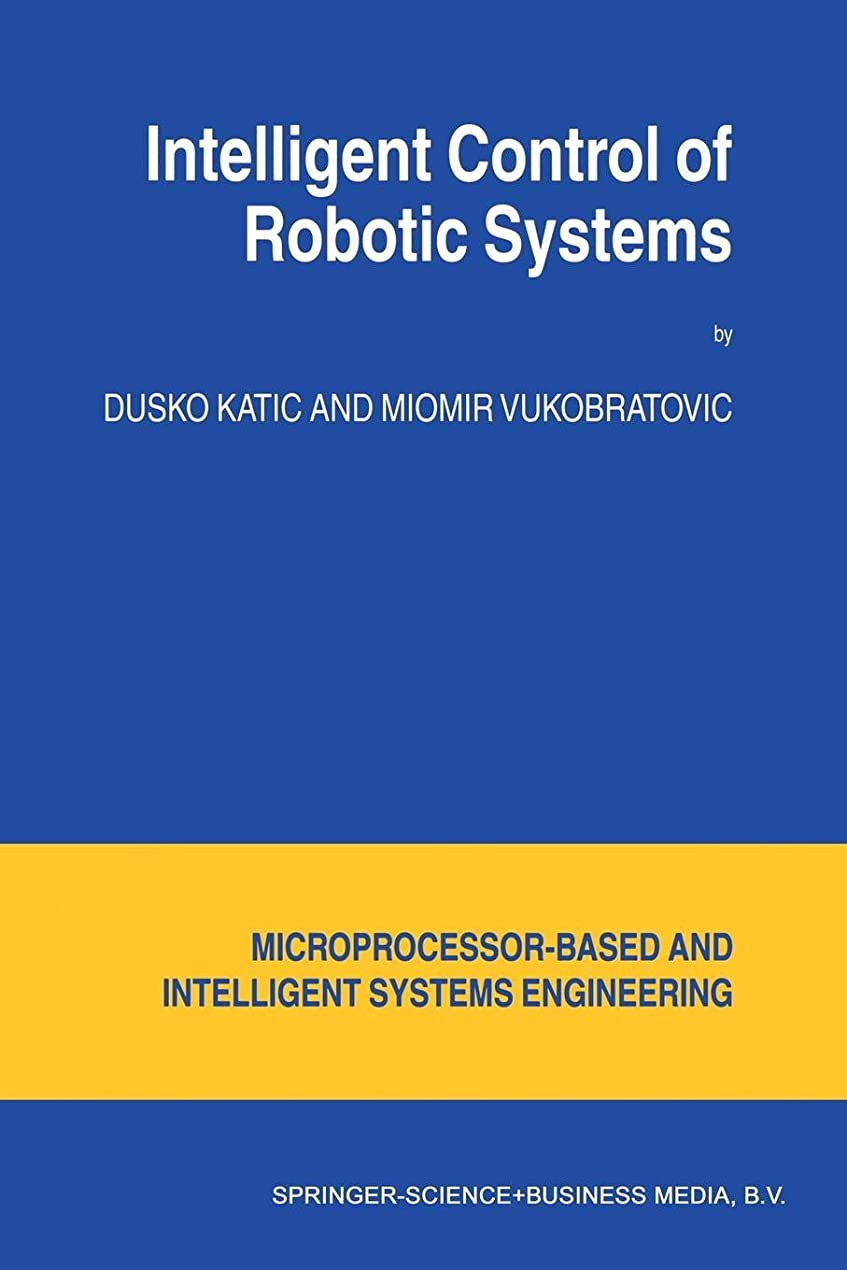 隣接ミル無秩序Intelligent Control of Robotic Systems (Intelligent Systems, Control and Automation: Science and Engineering)